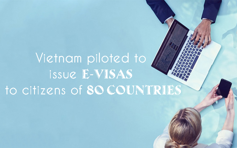 Vietnam piloted to issue e-visas to citizens of 80 countries